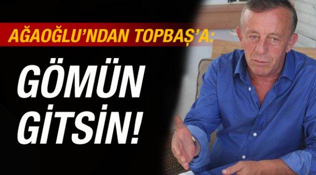 Ağaoğlu'ndan son dakika Topbaş açıklaması: Gömün gitsin