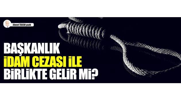 Başkanlık, idam cezası ile birlikte gelir mi?..