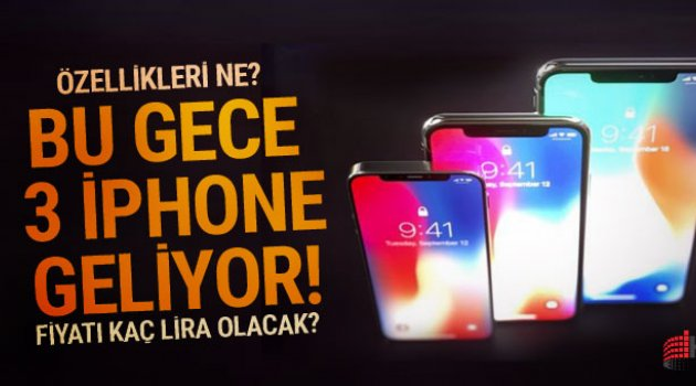 Bu gece 3 yeni İPhone geliyor! Özellikleri neler kaç para olacak?..