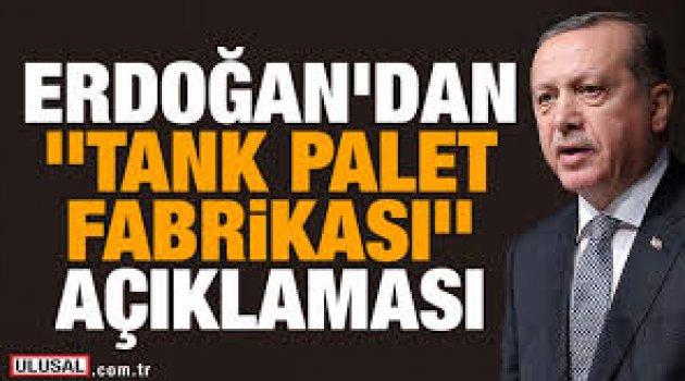Cumhurbaşkanı Erdoğan'dan tank palet açıklaması!