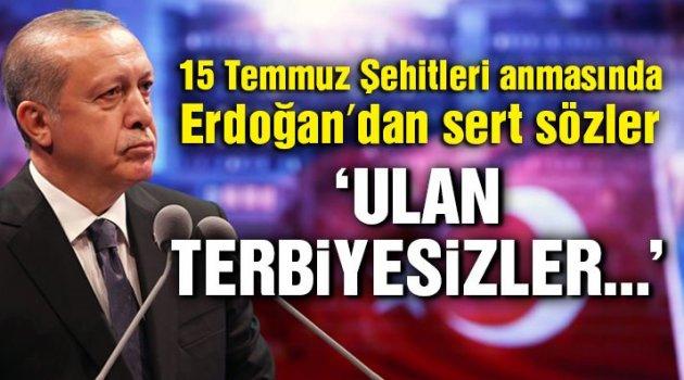 Erdoğan'dan sert sözler  Ulan terbiyesizler