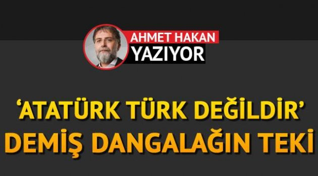 'Atatürk Türk değildir' demiş dangalağın teki
