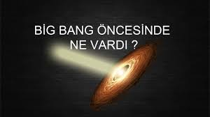 Big Bang'den Önce Ne vardı?!…