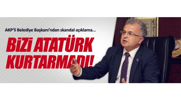 """""""Bizi Atatürk kurtarmadı"""""""