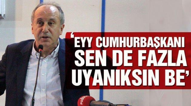 CHP'li İnce: Ey Cumhurbaşkanı
