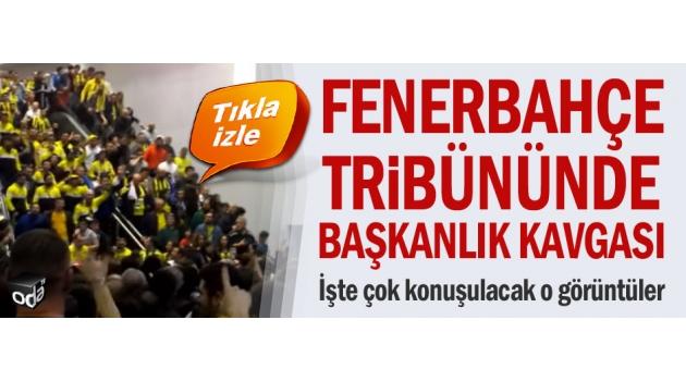Fenerbahçe tribününde başkanlık kavgası