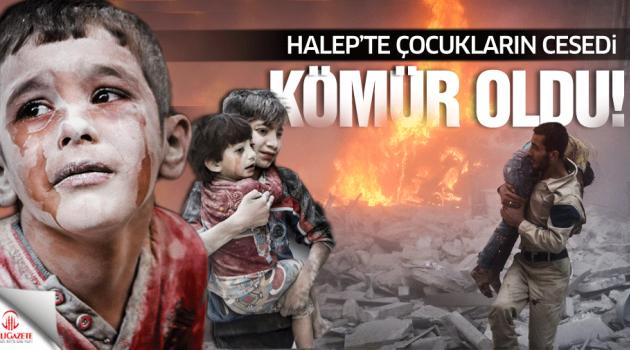 """""""Halep'te çocukların cesetleri kömür oldu"""""""