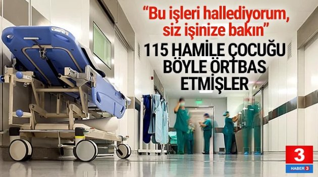 Hastanede 115 hamile çocuk skandalında yeni detaylar