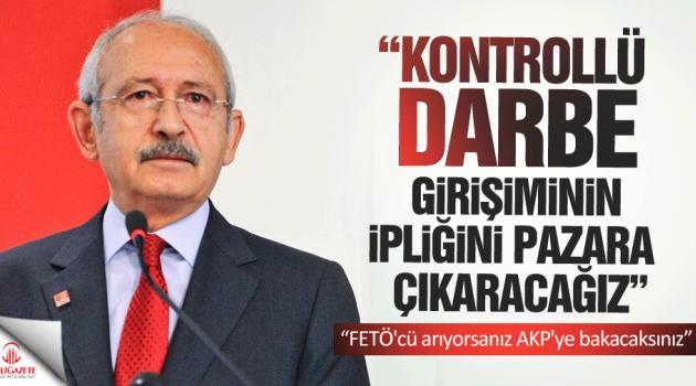 Kılıçdaroğlu: Kontrollü darbe girişiminin ipliğini yakında pazara çıkaracağız