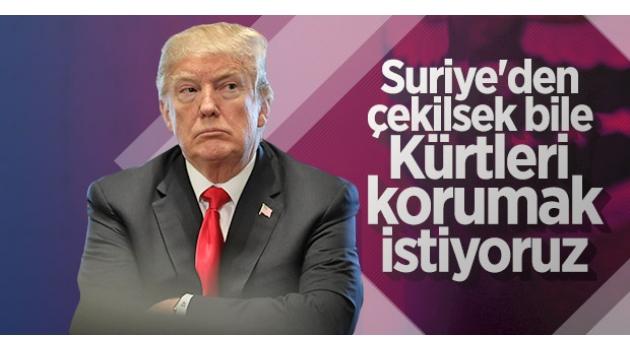 Trump: Suriye'den çekilsek bile Kürtleri korumak istiyoruz