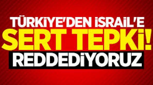 Türkiye'den İsrail'in kararına çok sert tepki
