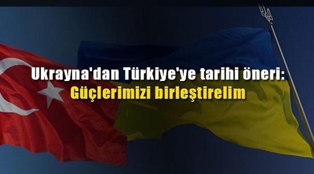 Ukrayna'dan Türkiye'ye tarihi öneri: Güçlerimizi birleştirelim