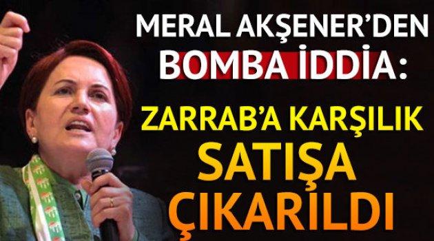 Meral Akşener: Reza Zarrab'a karşılık satışa çıkarıldı