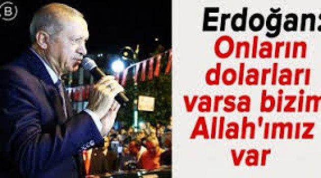 """""""Onların dolarları varsa bizim Allah'ımız var"""""""