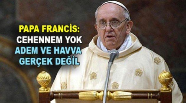"""Papa: """"Cehennem yok; Âdem ve Havva gerçek değil"""""""