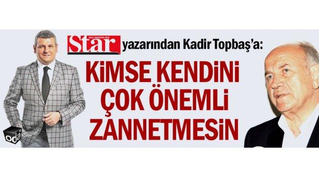 Star yazarından Kadir Topbaş'a: