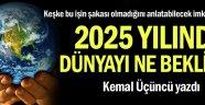 2025 yılında dünyayı ne bekliyor