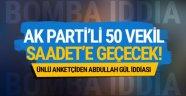 50 AK Parti milletvekili  Saadet'e geçecek