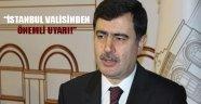 İstanbul Valisi Uyardı