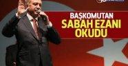 Sabah ezanını Erdoğan okudu.VİDEO