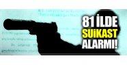 81 ilede suikast alarmı