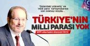 Türkiye'nin milli parası yok Türkiye milli parasını basamıyor