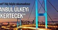 'İstanbul ülkeyi çökertecek noktaya ulaştı...'