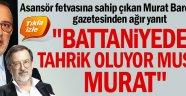 """""""Battaniyeden tahrik oluyor musun Murat"""""""