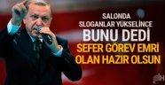 Erdoğan: Sefer görevi emri çıktığında hep birlikte ...