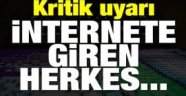 Kritik uyarı: İnternete giren herkes…