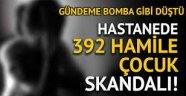 İstanbul'da bir hastaneye 392 hamile çocuk getirildi!