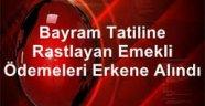 Bayram tatiline rastlayan emekli ödemeleri erkene alındı