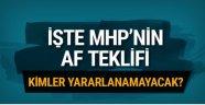 İşte MHP'nin af teklifi…