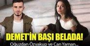 Demet Özdemir'in başı Oğuzhan'la belada!