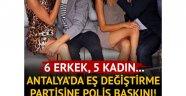 Antalya'da eş değiştirme partisini polis bastı: 6 gözaltı