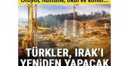 Türkler, Irak'ı yeniden yapacak