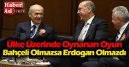 Bahçeli olmazsa Erdoğan olamaz
