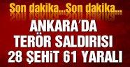 Ankara'da terör saldırısı: 28 şehit 61 yaralı!