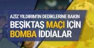 Aziz Yıldırım'dan Beşiktaş maçı için bomba iddialar