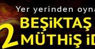 Beşiktaş için 2 müthiş iddia!