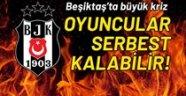 Beşiktaş'ta kriz! Oyuncular serbest kalabilir