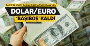Dolar ve Euro 'başıboş' kaldı