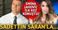 Emina Jahovic ilk kez konuştu! Sadettin Saran'la...