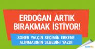 Erdoğan artık bırakmak istiyor!