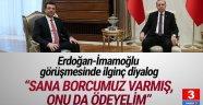 Erdoğan'dan Ekrem İmamoğlu'na: Sana borcumuz varmış