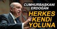 Erdoğan'dan ittifak açıklaması: Herkes kendi yoluna