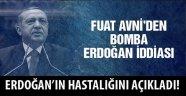 Fuat Avni'den Erdoğan'ın hastalığı ağırlaşıyor iddiası