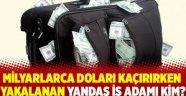 Hangi iş adamı 20 milyar doları yurt dışına kaçırırken yakalandı