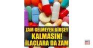 İlaçlara inanılmaz zam!
