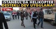 İstanbul dev uygulama: Polis kuş uçurtmadı
